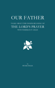OUR FATHER: Talks About the Inner Meaning of The Lord's Prayer with Temerlen P. Gillis | by Peter Ingle